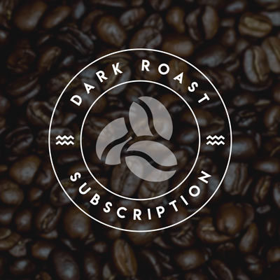 Dark Roast Subscription